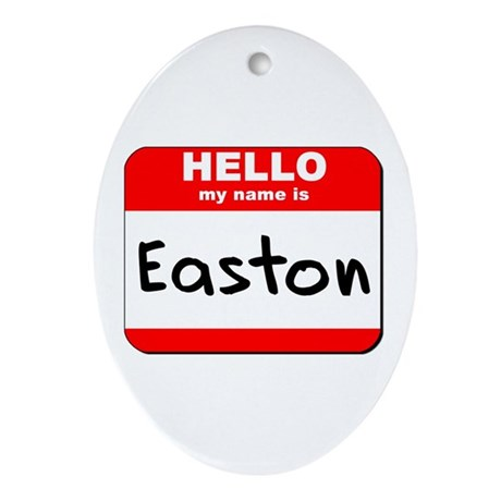 Hello my name is Easton Oval Ornament