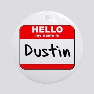 Hello my name is Dustin Ornament (Round)