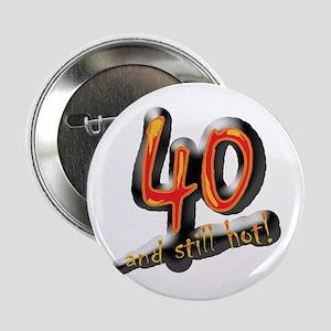 "40th birthday & still hot 2.25"" Button (10 pack)"