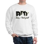 50th birthday damn I look good Sweatshirt