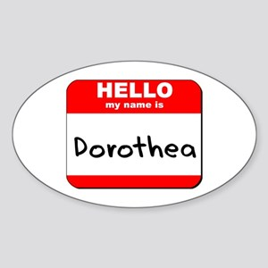 Hello my name is Dorothea Oval Sticker