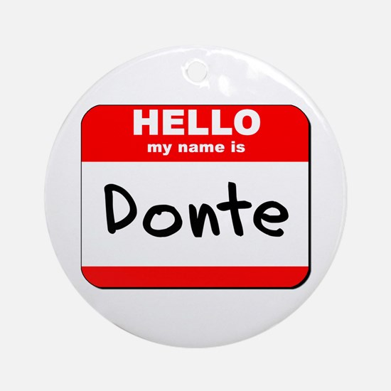 Hello my name is Donte Ornament (Round)