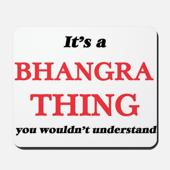 It's a Bhangra thing, you wouldn&#39 Mousepad
