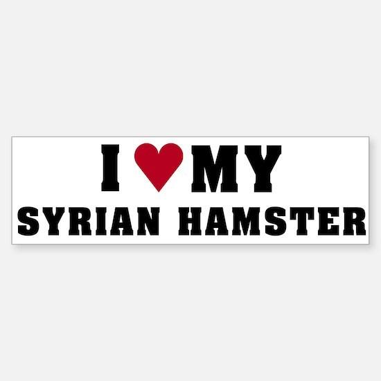 I Love My Syrian Hamster Bumper Bumper Bumper Sticker