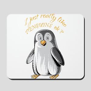 I Just Really Like Penguins OK? funny sh Mousepad