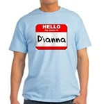 Hello my name is Dianna Light T-Shirt