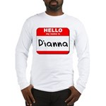 Hello my name is Dianna Long Sleeve T-Shirt