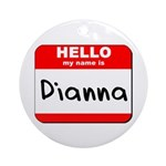 Hello my name is Dianna Ornament (Round)