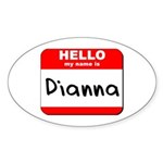 Hello my name is Dianna Oval Sticker