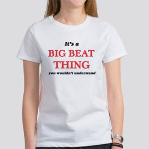 It's a Big Beat thing, you wouldn' T-Shirt
