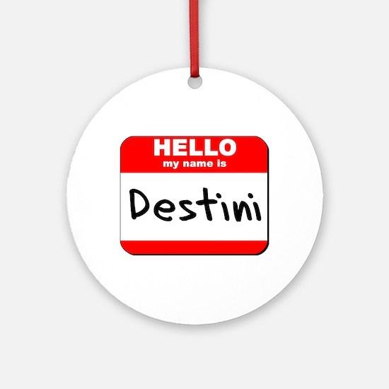 Hello my name is Destini Ornament (Round)
