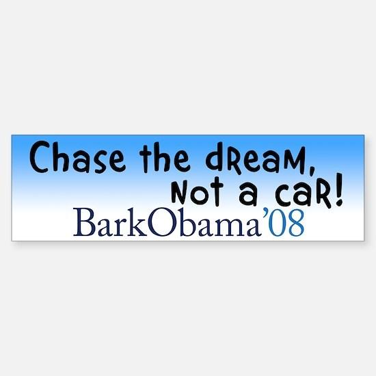 Chase the dream, not a car! bumper sticker