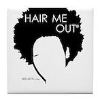 Hair Me Out Tile Coaster