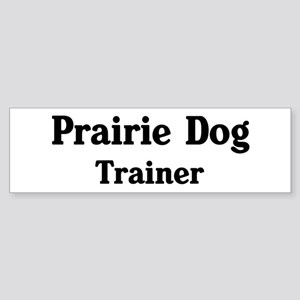 Prairie Dog trainer Bumper Sticker