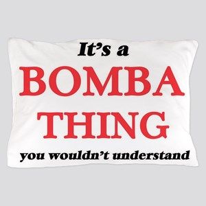 It's a Bomba thing, you wouldn&#39 Pillow Case