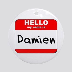 Hello my name is Damien Ornament (Round)