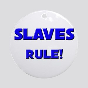 Slaves Rule! Ornament (Round)