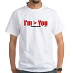I'm > You White T-Shirt