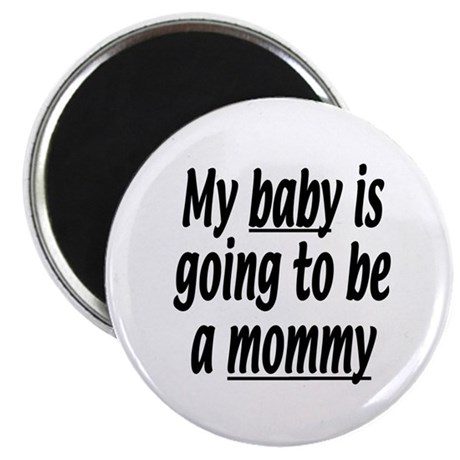 "My baby is going to be a mommy 2.25"" Magnet (10 pa"