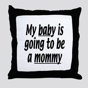 My baby is going to be a mommy Throw Pillow