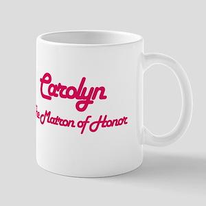 Carolyn - Matron of Honor Mug