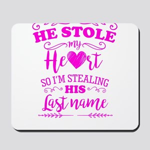 He Stole My Heart Funny Bride to Be Mousepad