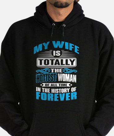 My Wife Is Totally The Hottest Woman T Sweatshirt