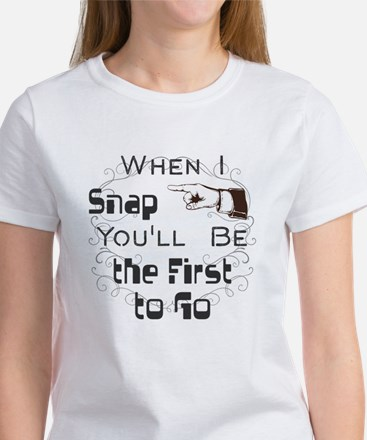 When I Snap You'll Be the First to Go T-Shirt