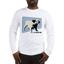 It's a Bulldog Thing Long Sleeve T-Shirt