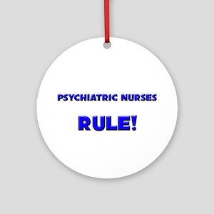 Psychiatric Nurses Rule! Ornament (Round)