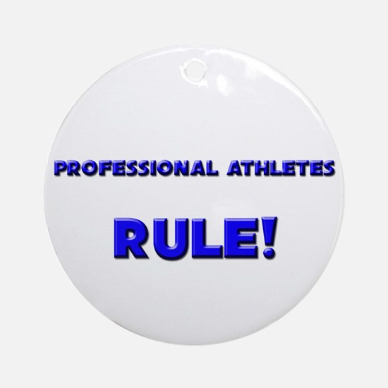 Professional Athletes Rule! Ornament (Round)