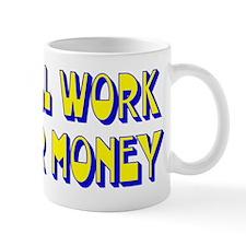 Will Work For Money Mug