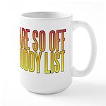 You are so OFF my buddy list Large Mug