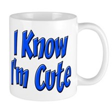 I Know I'm Cute Mug