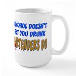 Alcohol Doesn't Get You Drunk Large Mug