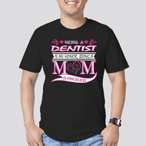 Being Dentist Is An Honor Being Mom Is Pri T-Shirt