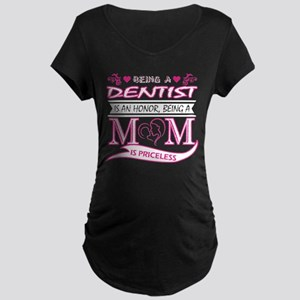 Being Dentist Is An Honor Being Maternity T-Shirt