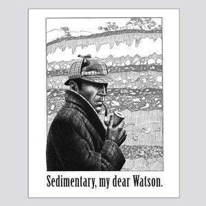 Sedimentary, My Dear Watson Small Poster
