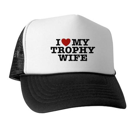 I Love My Trophy Wife Trucker Hat