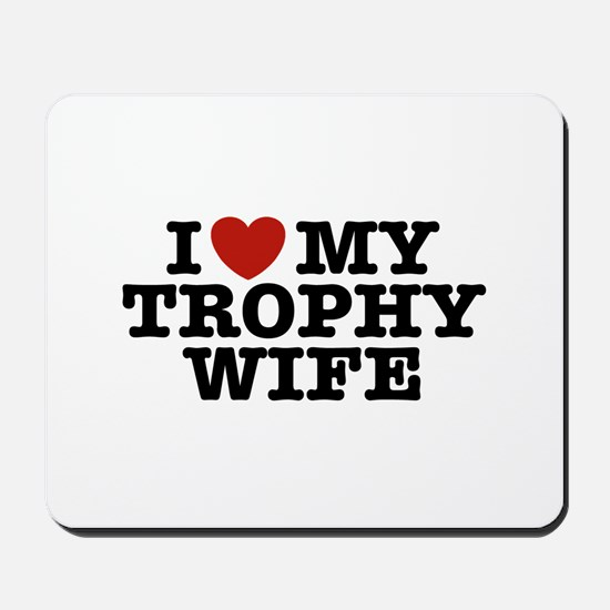 I Love My Trophy Wife Mousepad