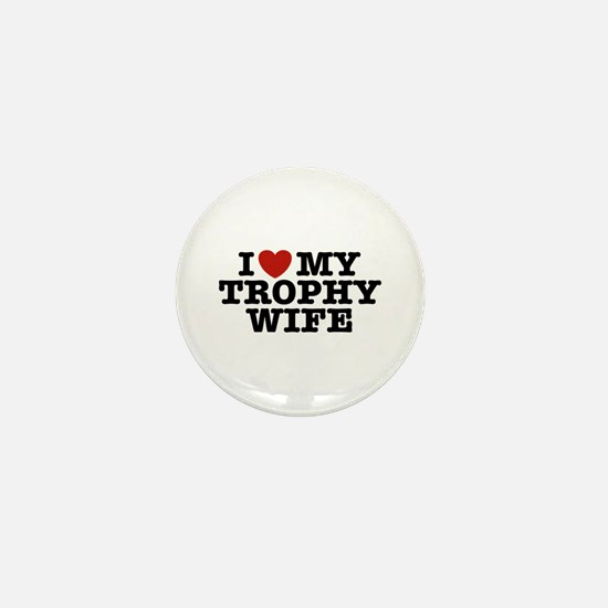 I Love My Trophy Wife Mini Button