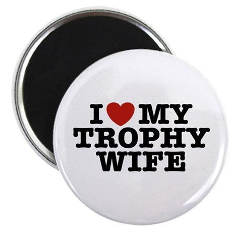 I Love My Trophy Wife Magnet