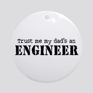 Trust Me My Dad's An Engineer Ornament (Round)