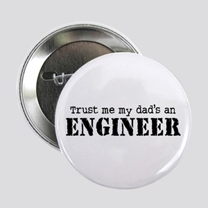 "Trust Me My Dad's An Engineer 2.25"" Button"