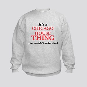 It's a Chicago House thing, you wou Sweatshirt