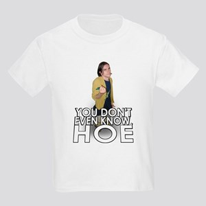 You Don't Even Know, Hoe Kids Light T-Shirt