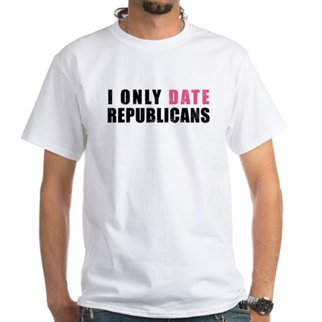 I only date Republicans White T-Shirt