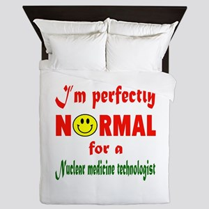I'm perfectly normal for a Nuclear Med Queen Duvet