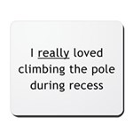 """I really loved climbing the pole... "" - Mousepad"