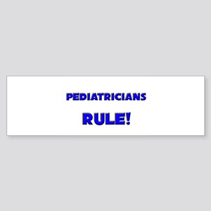 Pediatricians Rule! Bumper Sticker